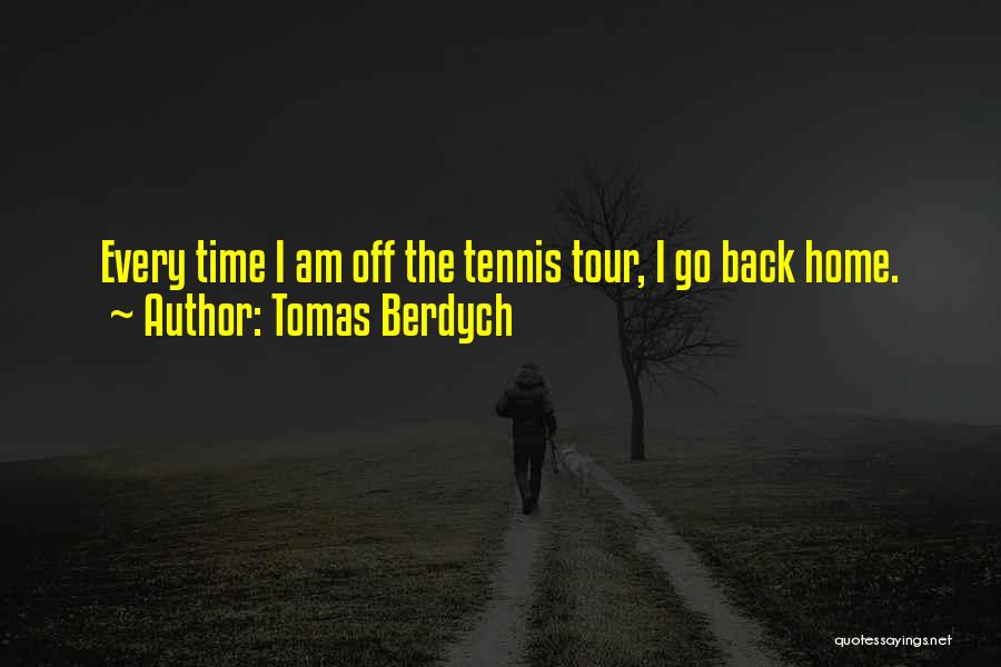 Going Back Home Soon Quotes By Tomas Berdych