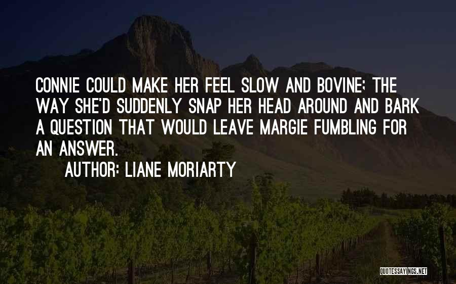 Going Bovine Quotes By Liane Moriarty