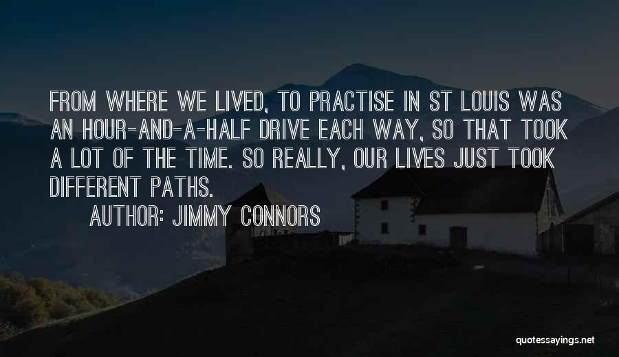 Going Different Paths Quotes By Jimmy Connors