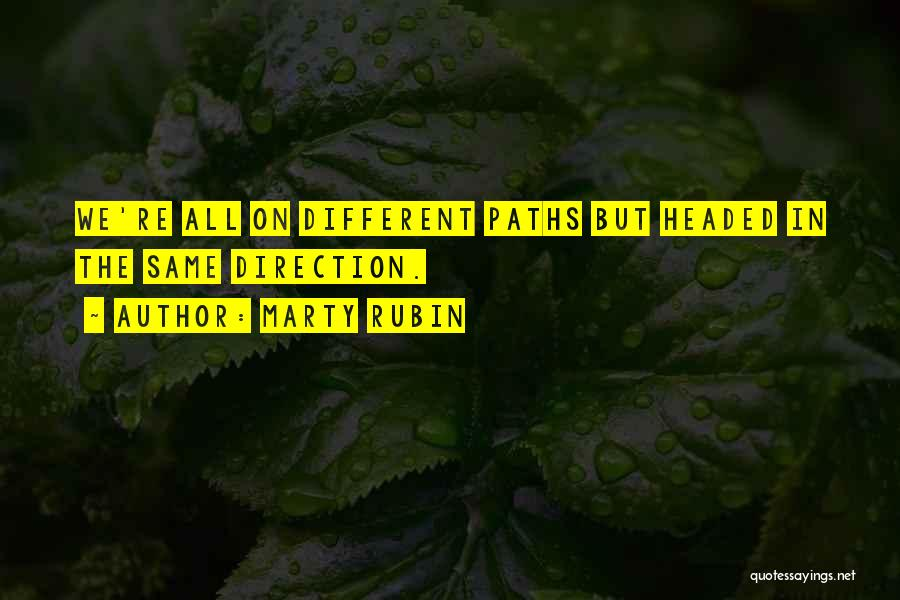 Going Different Paths Quotes By Marty Rubin