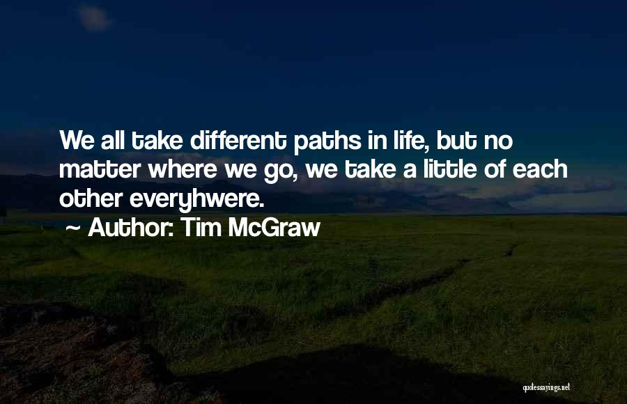 Going Different Paths Quotes By Tim McGraw