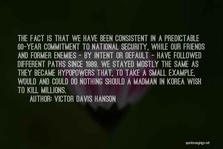 Going Different Paths Quotes By Victor Davis Hanson