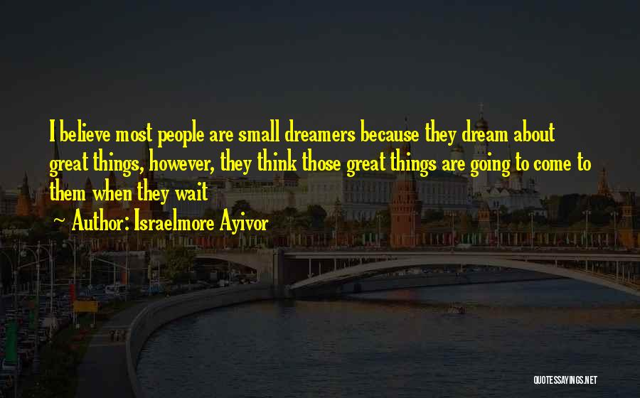 Going For Dreams Quotes By Israelmore Ayivor
