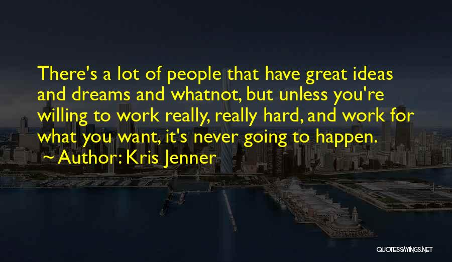 Going For Dreams Quotes By Kris Jenner