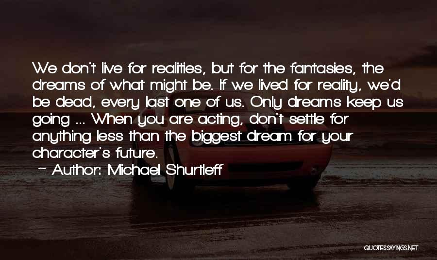 Going For Dreams Quotes By Michael Shurtleff