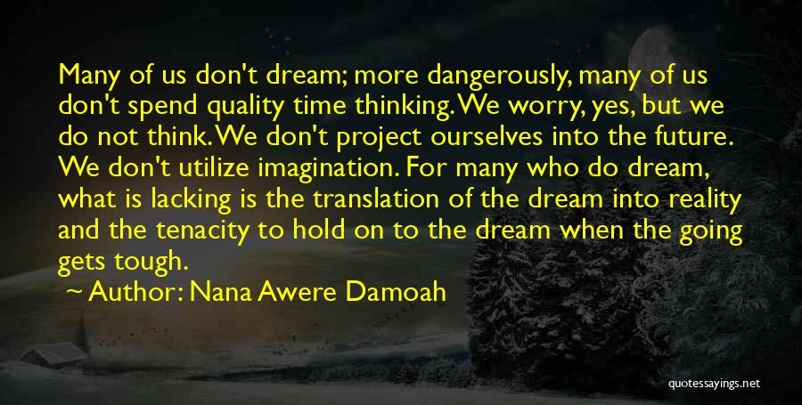 Going For Dreams Quotes By Nana Awere Damoah