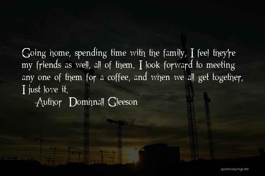 Going Home Family Quotes By Domhnall Gleeson