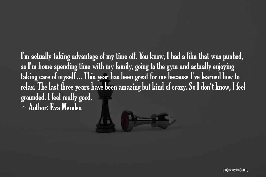 Going Home Family Quotes By Eva Mendes