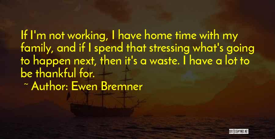 Going Home Family Quotes By Ewen Bremner