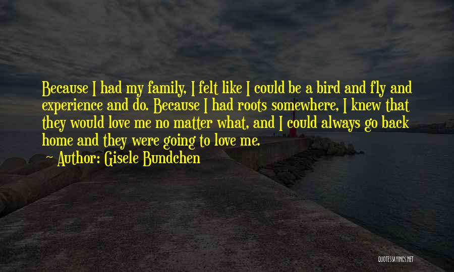 Going Home Family Quotes By Gisele Bundchen