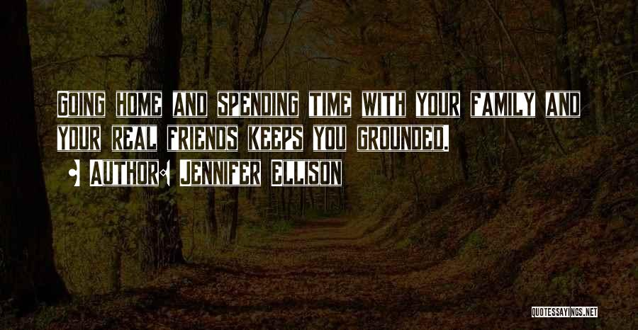 Going Home Family Quotes By Jennifer Ellison
