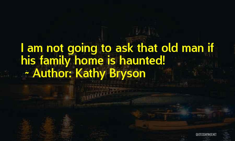 Going Home Family Quotes By Kathy Bryson