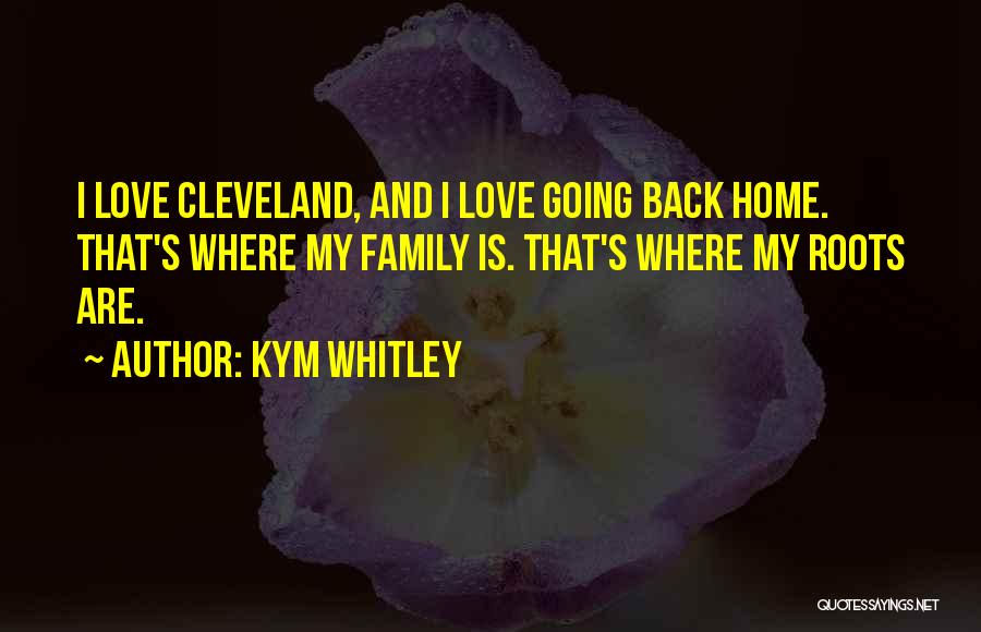 Going Home Family Quotes By Kym Whitley