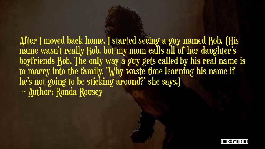 Going Home Family Quotes By Ronda Rousey