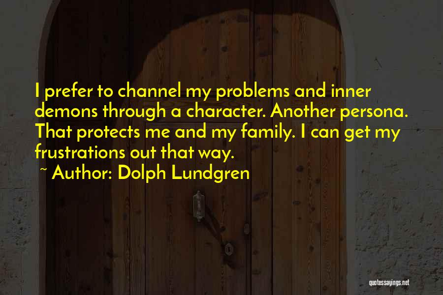 Going Through Family Problems Quotes By Dolph Lundgren