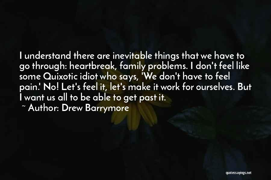 Going Through Family Problems Quotes By Drew Barrymore