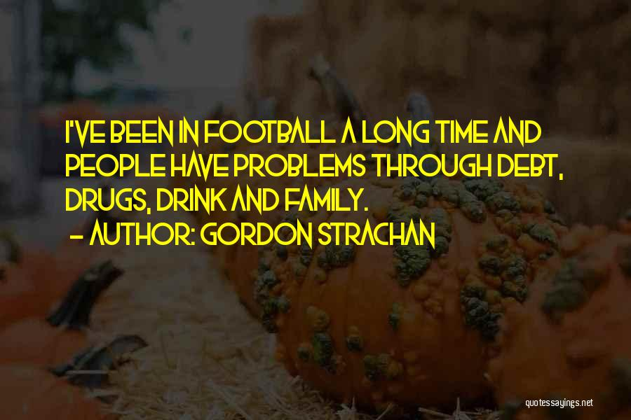 Going Through Family Problems Quotes By Gordon Strachan