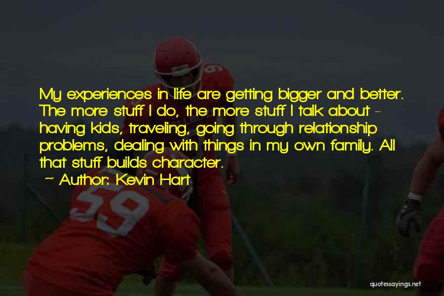 Going Through Family Problems Quotes By Kevin Hart