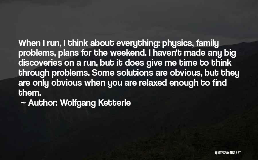 Going Through Family Problems Quotes By Wolfgang Ketterle