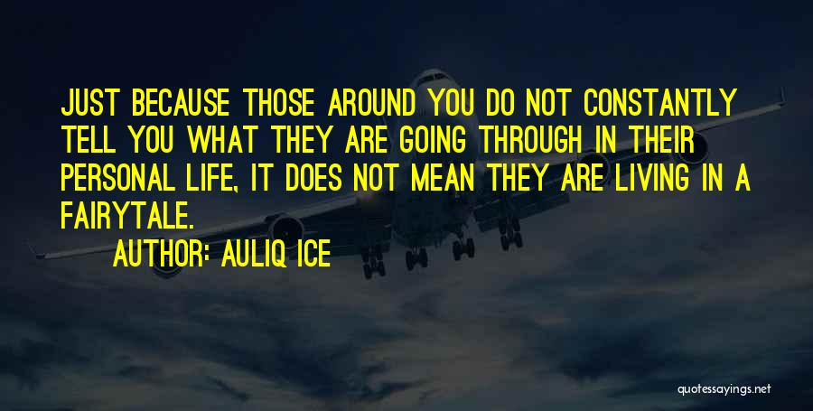 Going Through Life Alone Quotes By Auliq Ice
