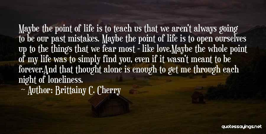 Going Through Life Alone Quotes By Brittainy C. Cherry