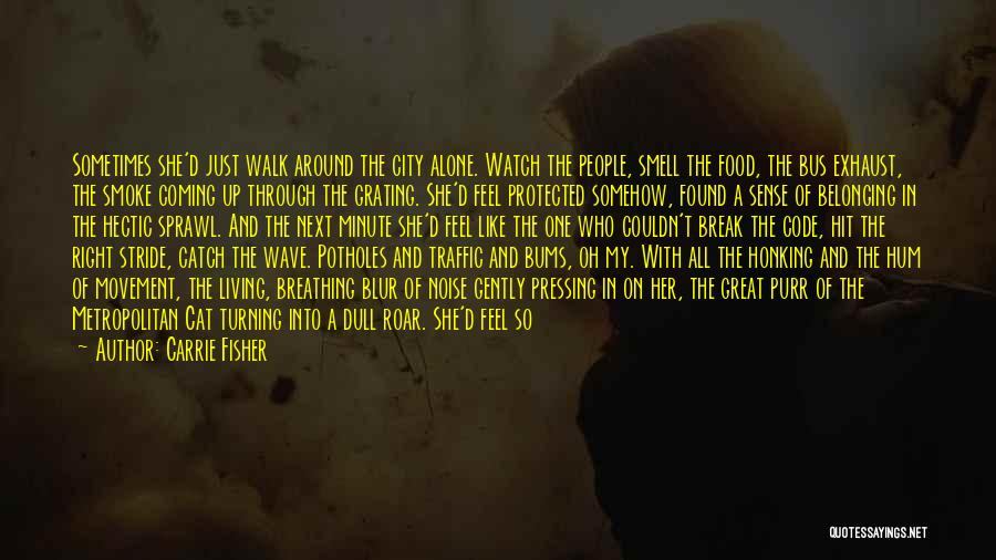 Going Through Life Alone Quotes By Carrie Fisher