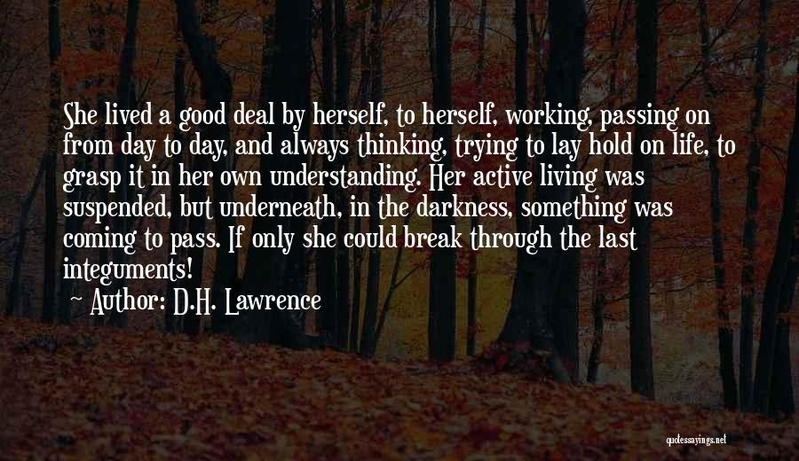 Going Through Life Alone Quotes By D.H. Lawrence