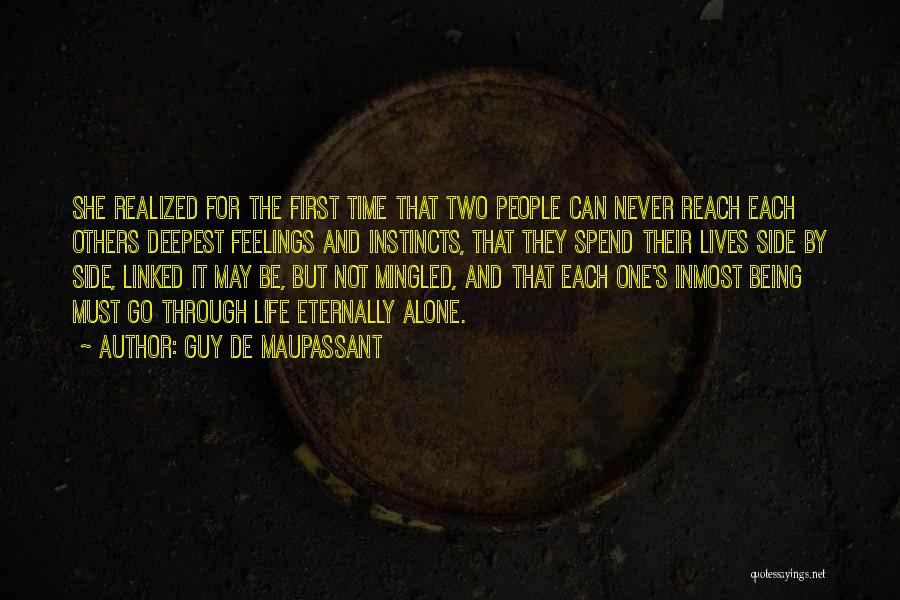 Going Through Life Alone Quotes By Guy De Maupassant