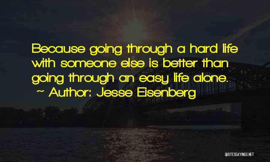 Going Through Life Alone Quotes By Jesse Eisenberg
