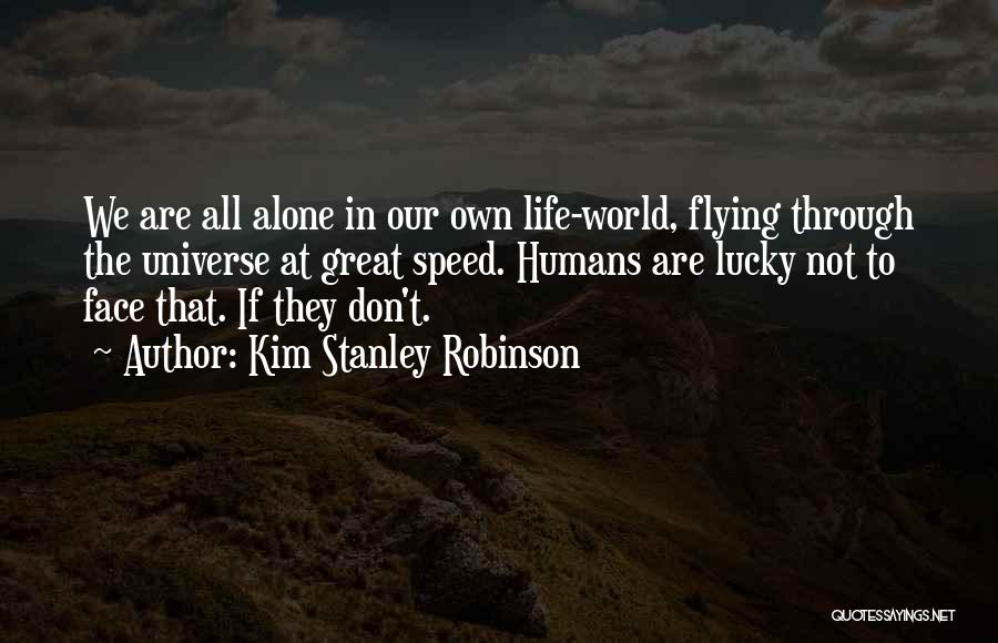 Going Through Life Alone Quotes By Kim Stanley Robinson