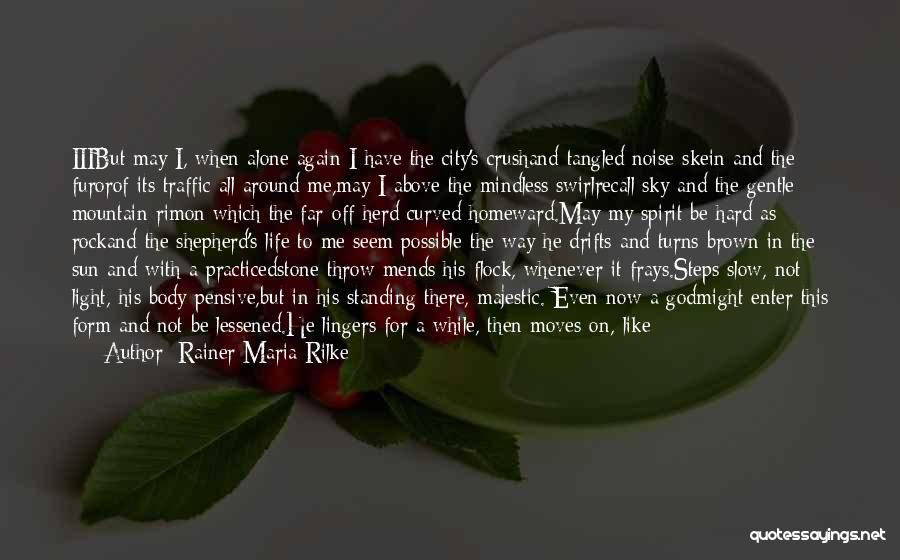 Going Through Life Alone Quotes By Rainer Maria Rilke