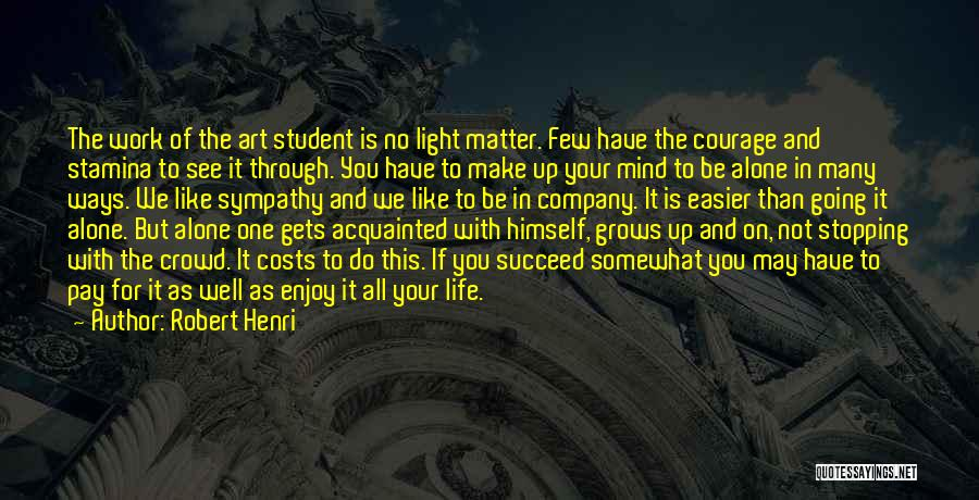 Going Through Life Alone Quotes By Robert Henri