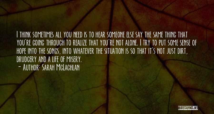 Going Through Life Alone Quotes By Sarah McLachlan