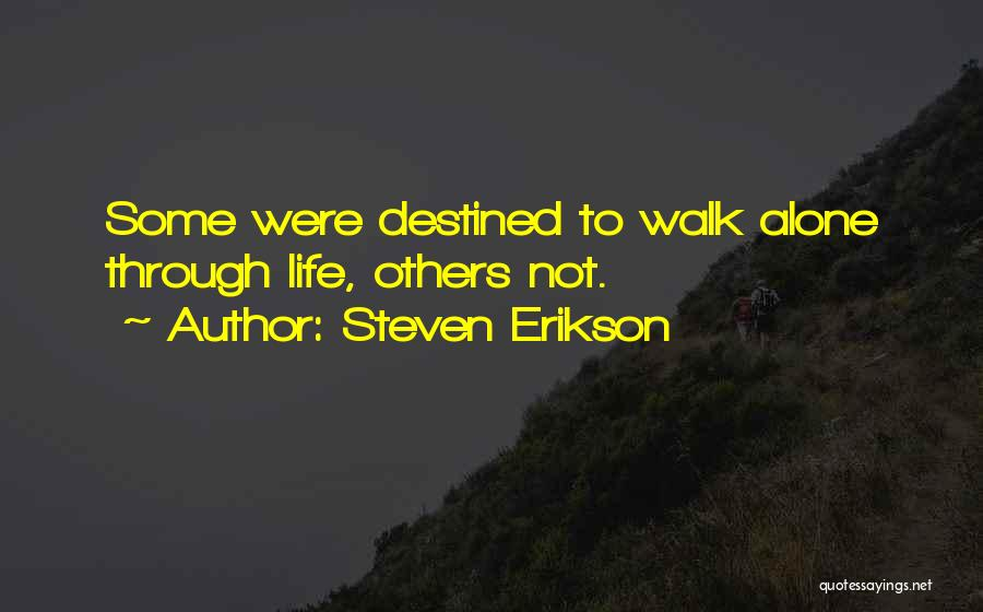 Going Through Life Alone Quotes By Steven Erikson