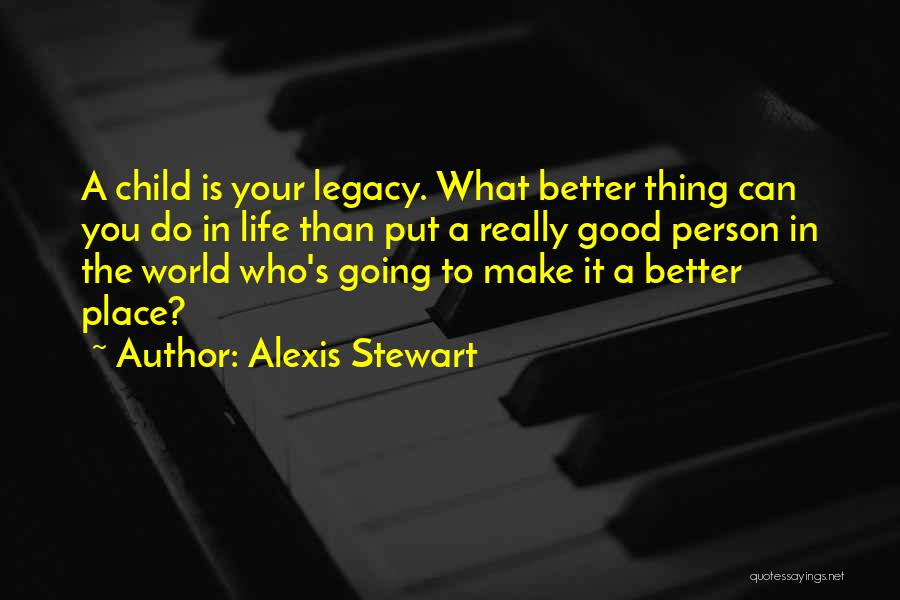 Going To A Better Place Quotes By Alexis Stewart