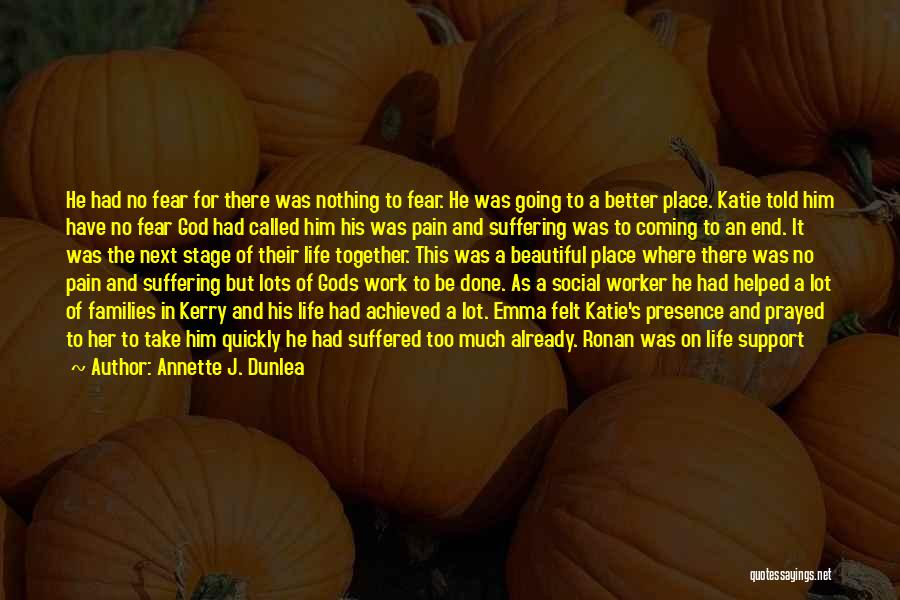 Going To A Better Place Quotes By Annette J. Dunlea
