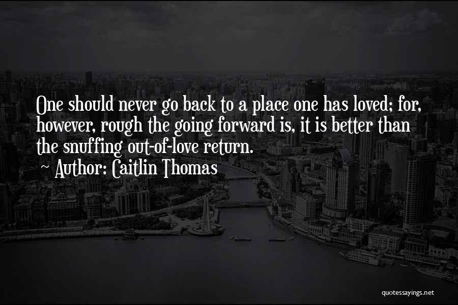 Going To A Better Place Quotes By Caitlin Thomas