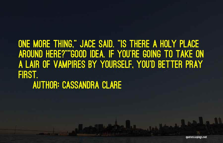 Going To A Better Place Quotes By Cassandra Clare