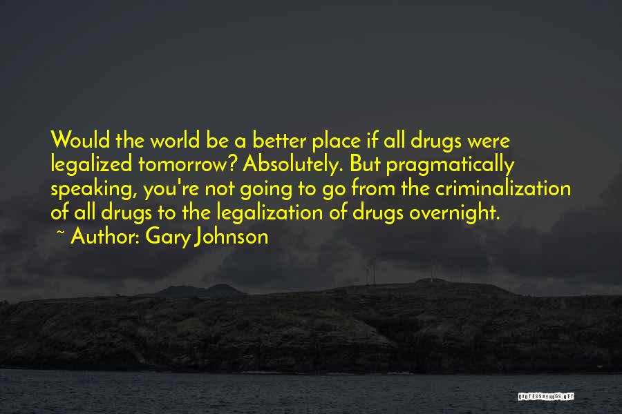 Going To A Better Place Quotes By Gary Johnson
