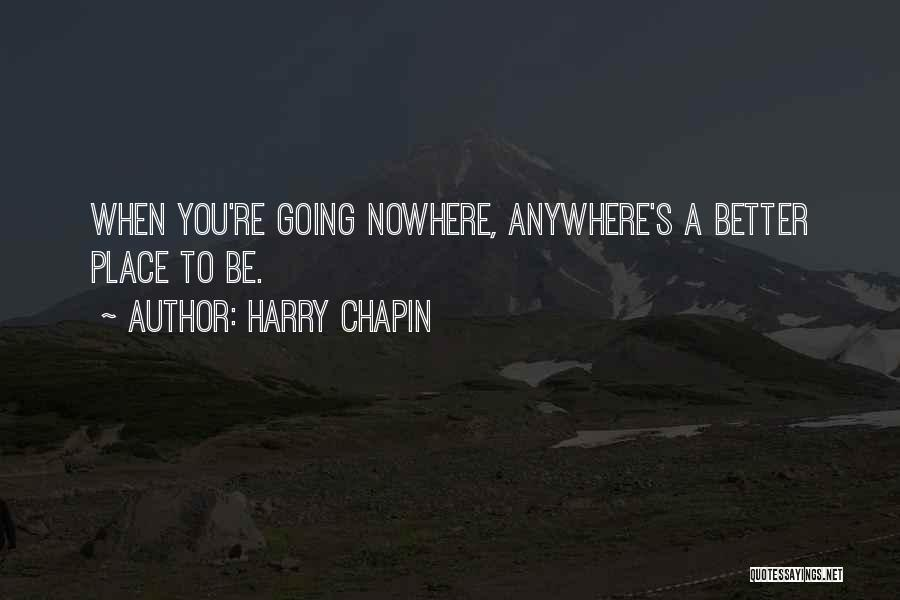 Going To A Better Place Quotes By Harry Chapin