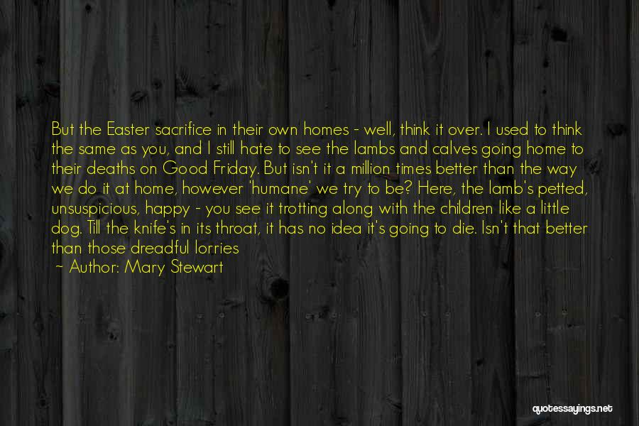 Going To A Better Place Quotes By Mary Stewart