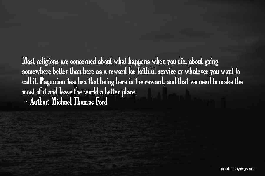 Going To A Better Place Quotes By Michael Thomas Ford