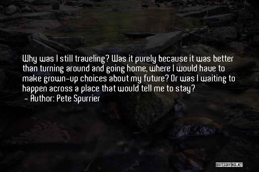 Going To A Better Place Quotes By Pete Spurrier