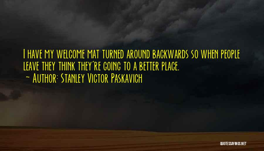 Going To A Better Place Quotes By Stanley Victor Paskavich