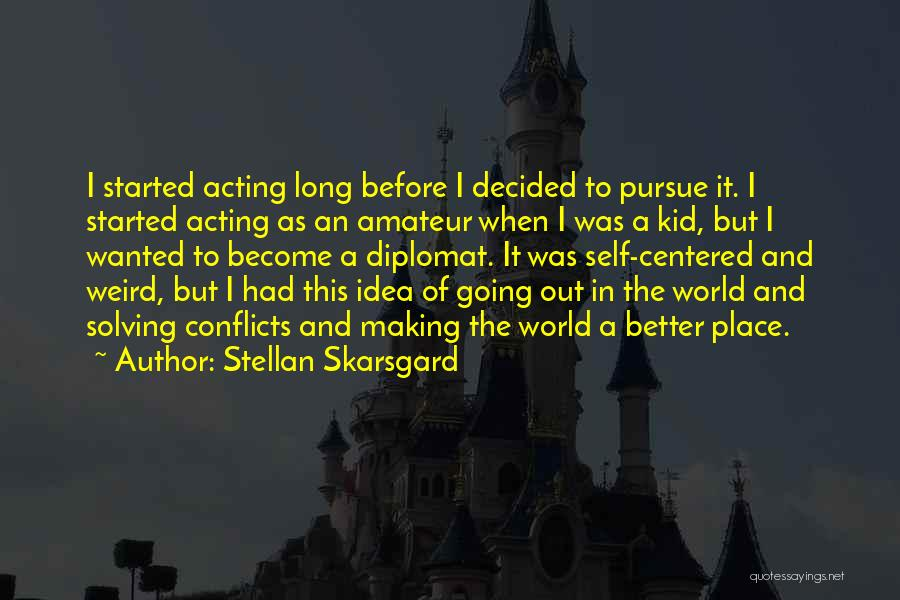 Going To A Better Place Quotes By Stellan Skarsgard