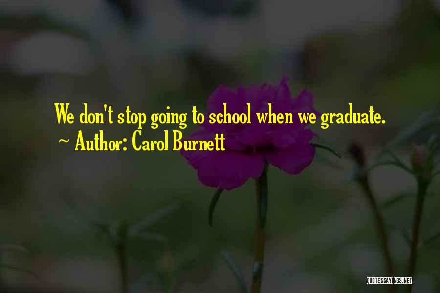 Going To Graduate School Quotes By Carol Burnett