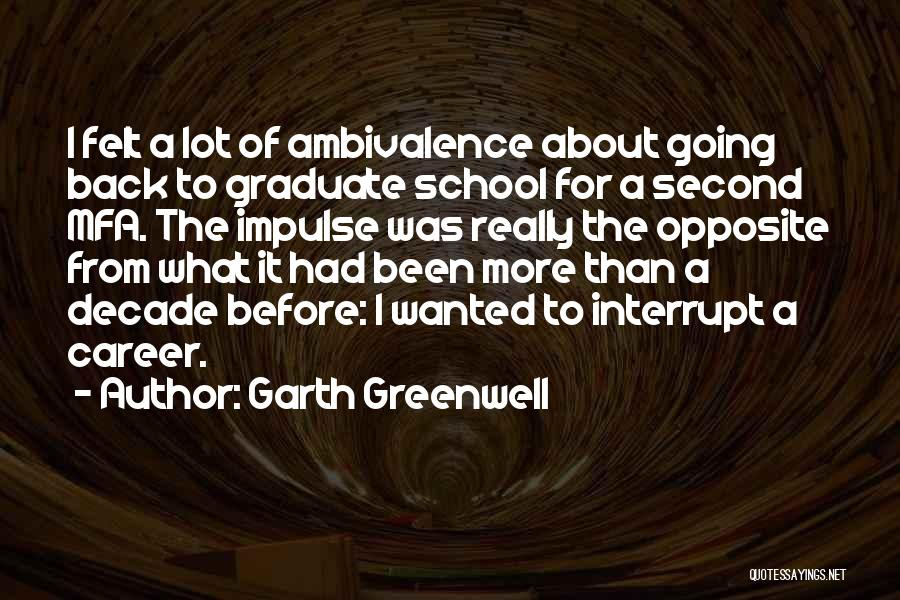 Going To Graduate School Quotes By Garth Greenwell