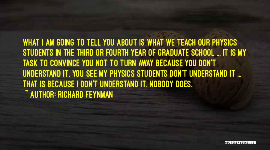 Going To Graduate School Quotes By Richard Feynman