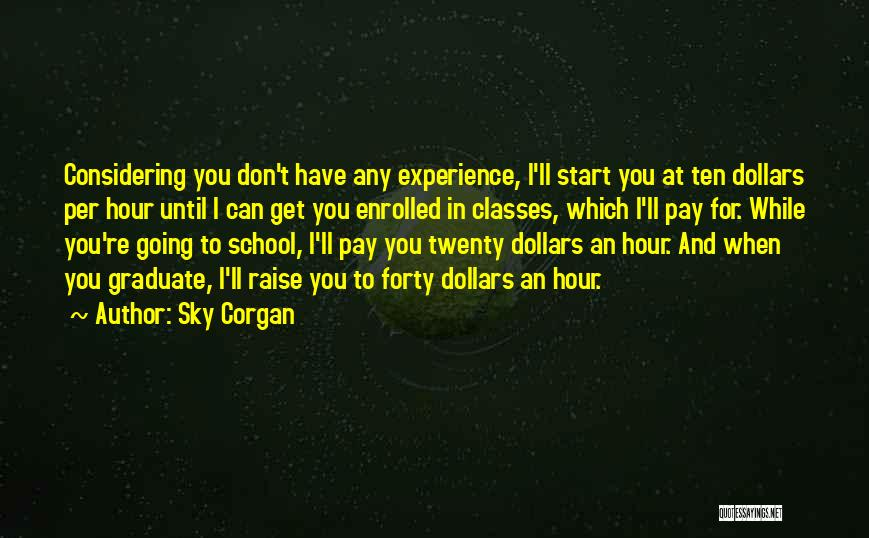 Going To Graduate School Quotes By Sky Corgan
