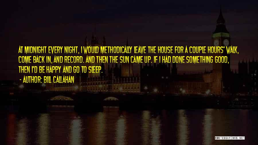Going To Sleep Happy Quotes By Bill Callahan